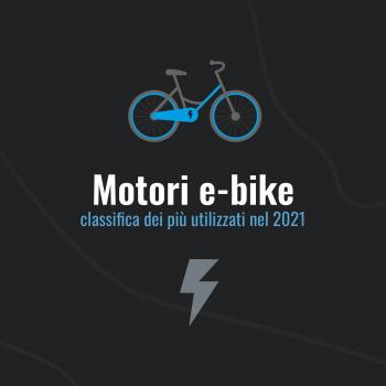 Motori e-bike più utilizzati nel 2021